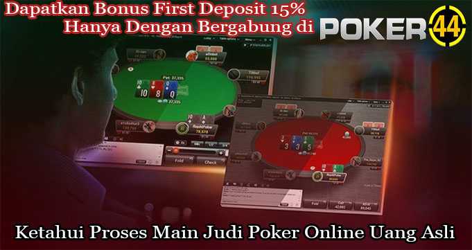 Ketahui Proses Main Judi Poker Online Uang Asli