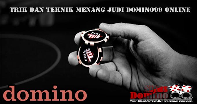 Trik dan Teknik Menang Judi Domino99 Online