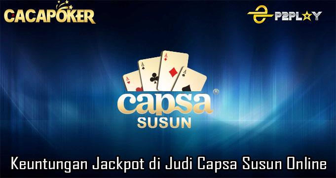 Keuntungan Jackpot di Judi Capsa Susun Online