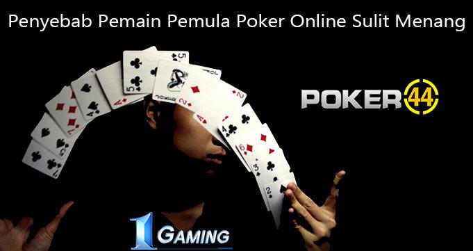 Penyebab Pemain Pemula Poker Online Sulit Menang